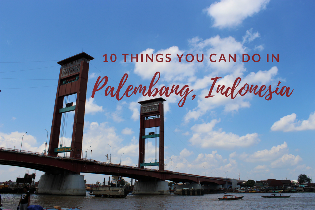 10 Things You Can Do In Palembang, Indonesia