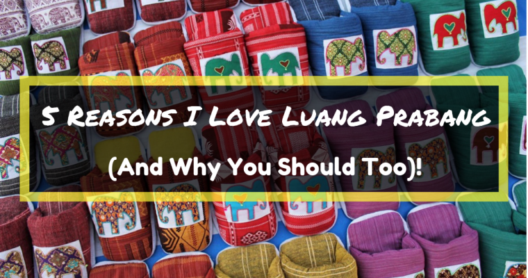 5 Reasons I Love Luang Prabang (And Why You Should Too)!